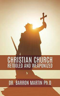 Picture of Christian Church Retooled and Weaponized