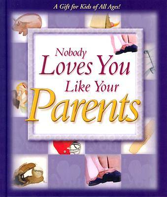 Nobody Loves You Like Your Parents