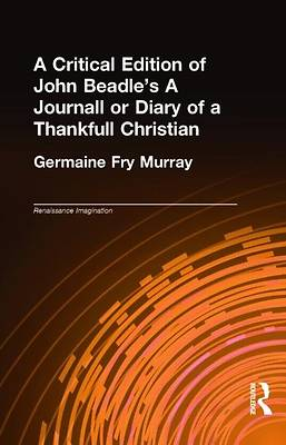A Critical Edition of John Beadles a Journall or Diary of a Thankfull Christian