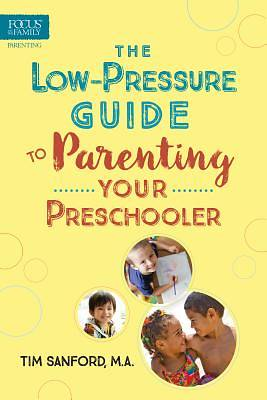 Picture of The Low-Pressure Guide to Parenting Your Preschooler