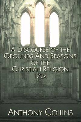 Picture of A Discourse of the Grounds and Reasons of the Christian Religion