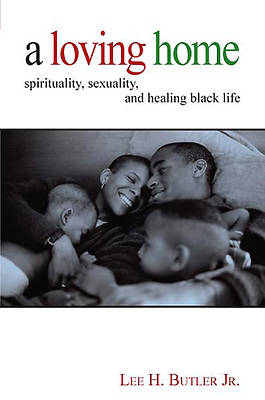 Loving Home Sprirtuality Sexuality and Healing Black Life