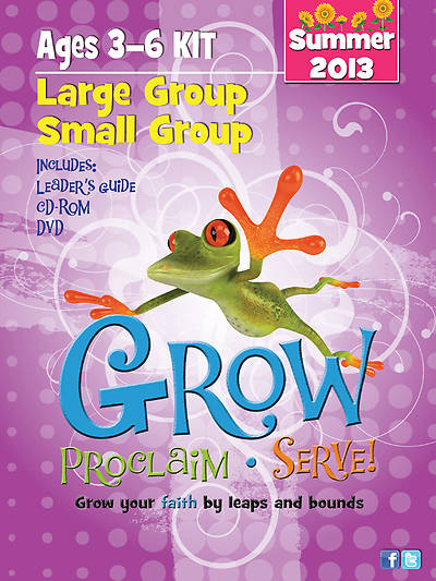 Grow, Proclaim, Serve! Large Group/Small Group Ages 3-6 Summer 2013