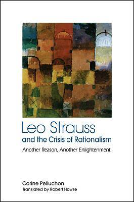 Picture of Leo Strauss and the Crisis of Rationalism