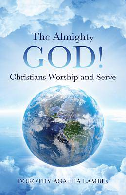 The Almighty God ! Christians Worship and Serve