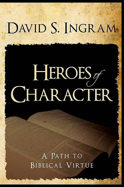 Heroes of Character - A Path to Biblical Virtue