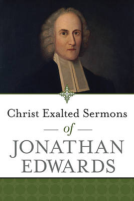 Picture of Christ Exalted Sermons of Jonathan Edwards