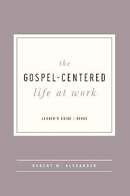 The Gospel-Centered Life at Work - Leaders Guide