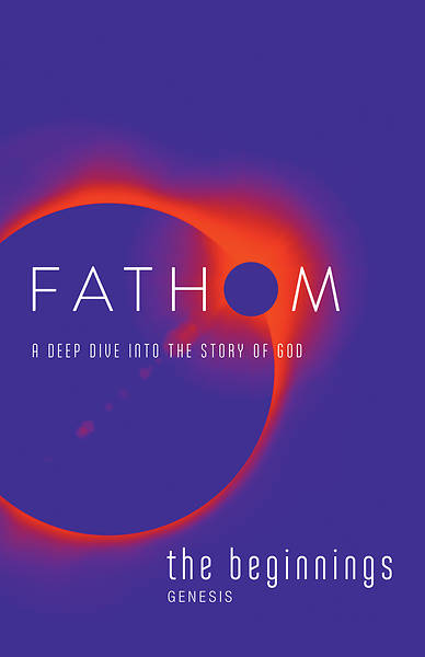 Fathom Bible Studies: The Beginnings Student Journal