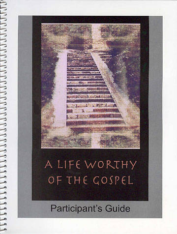 A Life Worthy of the Gospel Participants Guide