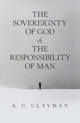 Picture of The Sovereignty of God & the Responsibility of Man