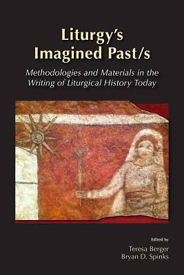 Liturgys Imagined Pasts
