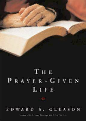 The Prayer-Given Life