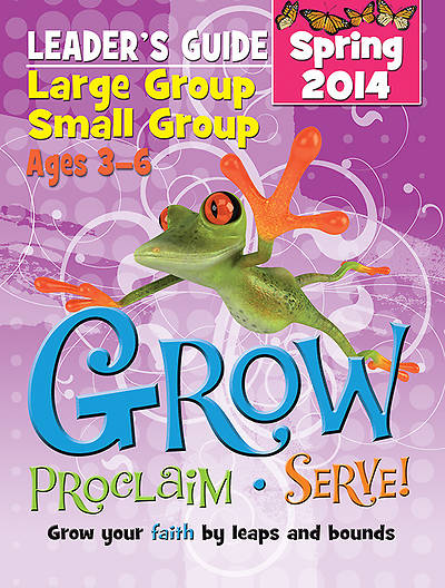 Grow, Proclaim, Serve! Large Group/Small Group Kit Ages 3-6 Spring 2014
