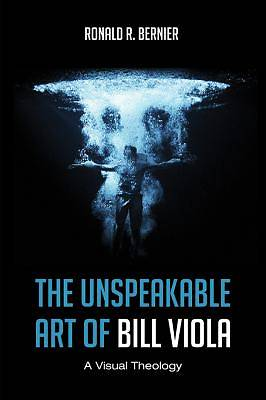 The Unspeakable Art of Bill Viola [ePub Ebook]