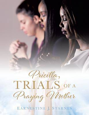 Picture of Pricilla, Trials of a Praying Mother