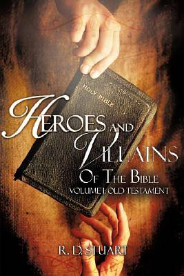Heroes and Villains of the Bible