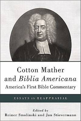 Cotton Mather and Biblia Americana--Americas First Bible Commentary