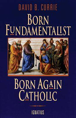 Picture of Born Fundamentalist, Born Again Catholic