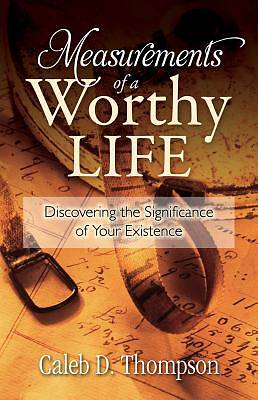 Measurements of a Worthy Life