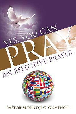 Picture of Yes, You Can Pray an Effective Prayer