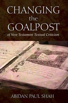 Picture of Changing the Goalpost of New Testament Textual Criticism