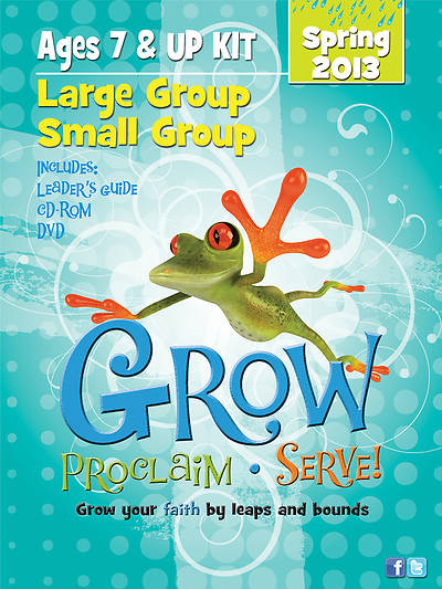 Grow, Proclaim, Serve! Large Group/Small Group Ages 7 & Up Spring 2013