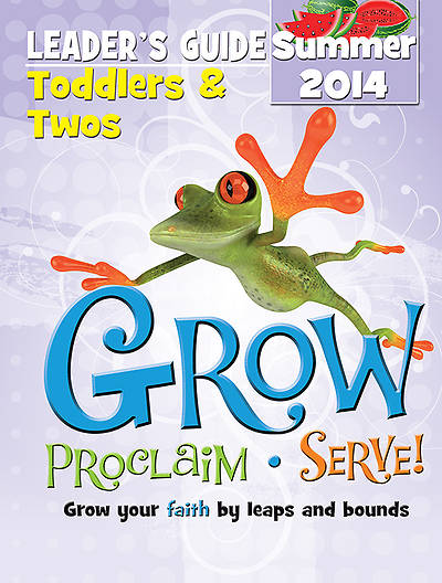 Grow, Proclaim, Serve! Toddlers & Twos Leaders Guide Summer 2014 - Download Version