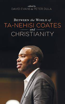 Picture of Between the World of Ta-Nehisi Coates and Christianity
