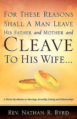 For These Reasons Shall a Man Leave His Father and Mother
