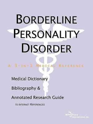 Borderline Personality Disorder - A Medical Dictionary, Bibliography, and Annotated Research Guide to Internet References [Adobe Ebook]