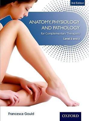 Anatomy, Physiology and Pathology for Complementary Therapists