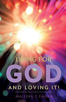 Picture of Living for God and Loving It!