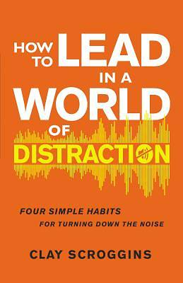 Picture of How to Lead in a World of Distraction