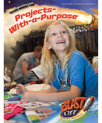 Group VBS 2014 Weekend Blast Off Projects-With-a-Purpose Leader Manual