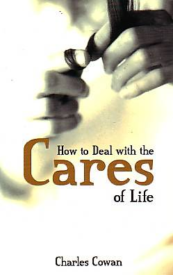 How to Deal with the Cares of Life