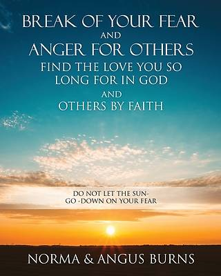 Picture of Break of Your Fear and Anger for Others Find the Love You So Long for in God and Others by Faith