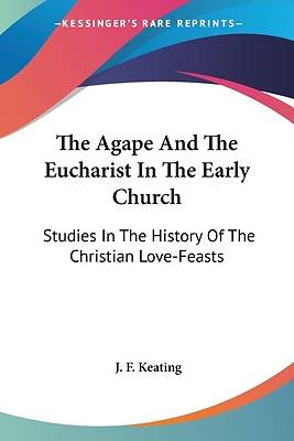 Picture of The Agape and the Eucharist in the Early Church