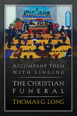 Picture of Accompany Them with Singing--The Christian Funeral