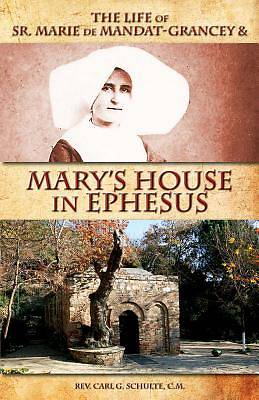 The Life of Sr. Marie de Mandat-Grancey & Marys House in Ephesus