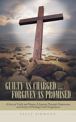 Guilty as Charged . . . Forgiven as Promised
