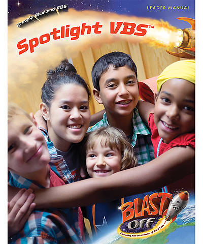 Group VBS 2014 Weekend Blast Off Spotlight VBS Leader Manual