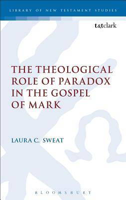 Picture of The Theological Role of Paradox in the Gospel of Mark