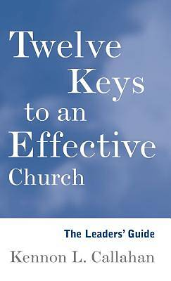 Twelve Keys to an Effective Church The Leaders Guide