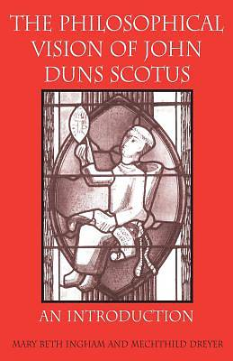 The Philosophical Vision of John Duns Scotus