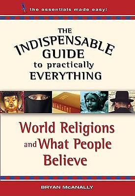 The Indispensable Guide to Practically Everything series -  World Religions and What People Believe