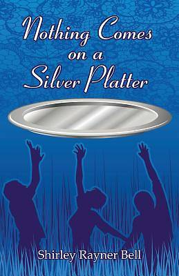 Nothing Comes on a Silver Platter