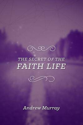 The Secret of the Faith Life
