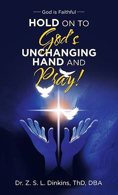 Picture of Hold on to God's Unchanging Hand and Pray!
