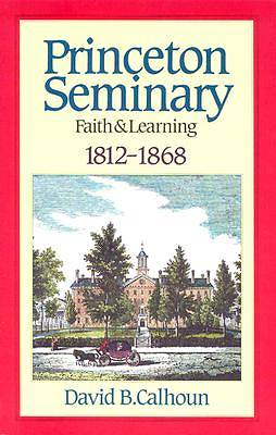 Princeton Seminary Faith and Learning 1812-1868